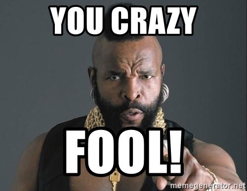 you-crazy-fool.jpg