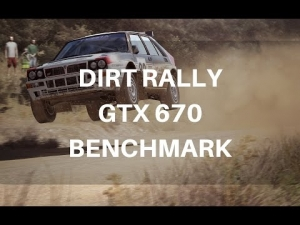 Dirt Rally GTX 670 Ultra Graphics Benchmark Settings + i7 3770K