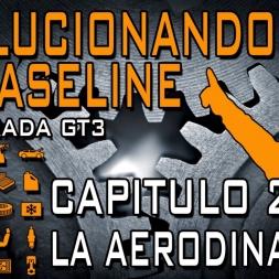 Evolucionando el Baseline #2 || La Aerodinamica || Temporada GT3