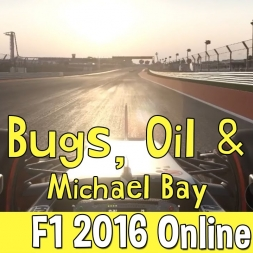 F1 2016 Online - Bugs, Oil & Michael Bay