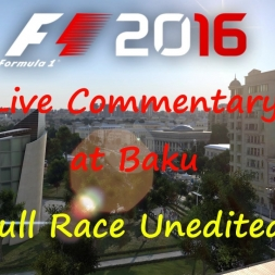 F1 2016: Live Commentary at Baku, full 25% race (Unedited)