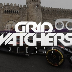 BAKU SERIOUSLY F*&k OFF! - GRID WATCHES PODCAST #2