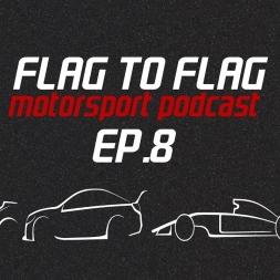 Flag to Flag Motorsport podcast Ep.8 | Formula 1, MotoGP + V8 Supercars