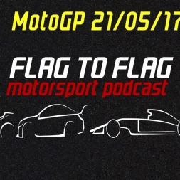 Rossi and Marquez early exit! | Flag to Flag podcast MotoGP 21/05/17