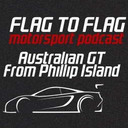 Flag to Flag Podcast at Australian GT @ Phillip Island 2017