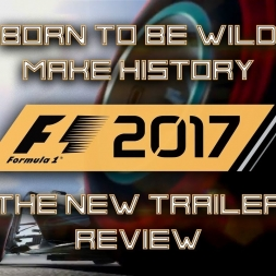 F1 2017 | 'BORN TO BE WILD' TRAILER REVIEW | Make History