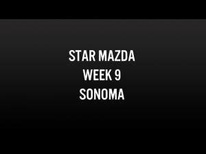 Star Mazda Promo - Week 9 Sonoma